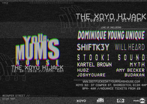 YOUR MUM'S HOUSE PROUDLY PRESENTS  THE XOYO HIJACK !